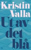 """""""Ut av det blå - roman"""" av Kristin Valla"""