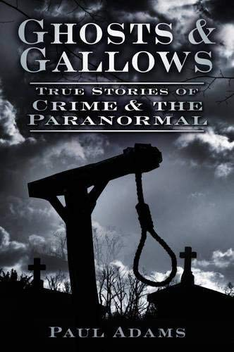 """Ghosts & Gallows - True Stories Of Crime And The Paranormal"" av Paul Adams"