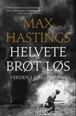 """""""Helvete brøt løs - verden i krig 1939-1945"""" av Max Hastings"""