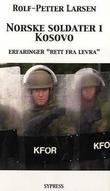 """""""Norske soldater i Kosovo - erfaringer rett fra levra"""" av Rolf-Petter Larsen"""