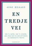 """""""En tredje vei - ikke til høyre, ikke til venstre, men frem mot en mer rettferdig og bærekraftig fremtid"""" av Arne Øgaard"""