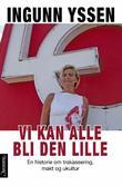 """""""Vi kan alle bli den lille - en historie om trakassering, makt og ukultur"""" av Ingunn Yssen"""