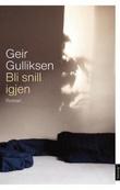 """""""Bli snill igjen - roman"""" av Geir Gulliksen"""