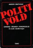"""""""Politivold omfang - årsaker - forebyggelse. En studie i desinformasjon"""" av Anders Bratholm"""