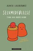 """""""Selvmedfølelse - finn din indre venn"""" av Agneta Lagercrantz"""