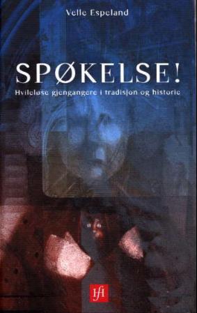 """""""Spøkelse! - hvileløse gjengangere i tradisjon og historie"""" av Velle Espeland"""