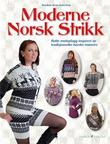 """""""Moderne norsk strikk - flotte moteplagg inspirert av tradisjonsrike norske mønstre"""" av Karen Marie Vinje"""