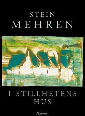 """""""I stillhetens hus - dikt 2007"""" av Stein Mehren"""
