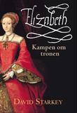 """""""Elizabeth - kampen om tronen"""" av David Starkey"""