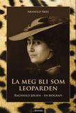 """""""La meg bli som leoparden Ragnhild Jølsen - en biografi"""" av Arnhild Skre"""