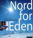 """""""Nord for Eden - ny norsk mat med Andreas Viestad"""" av Andreas Viestad"""