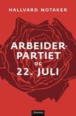 """Arbeiderpartiet og 22. juli"" av Hallvard Notaker"