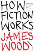 """""""How Fiction Works"""" av James Wood"""