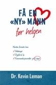 """""""Få en """"ny"""" mann før helgen - hvordan forandre hans holdninger, oppførsel & kommunikasjonsmåter på 5 dager"""" av Kevin Leman"""