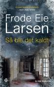 """""""Så ble det kaldt - kriminalroman"""" av Frode Eie Larsen"""