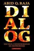 """""""Dialog - om vold, undertrykkelse og ekstremisme"""" av Abid Q. Raja"""