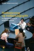 """""""Mediedanning og mediepedagogikk fra digital begeistring til kritisk dømmekraft"""" av Soilikki Vettenranta"""