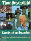 """""""Eventyret og livsverket"""" av Thor Heyerdahl"""