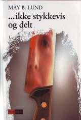 """""""Ikke stykkevis og delt - kriminalroman"""" av May B. Lund"""