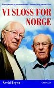 """""""Vi sloss for Norge frontkjemper og motstandsmann - fiender i krig, venner i fred"""" av Arvid Bryne"""