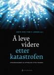 """""""Å leve videre etter katastrofen - stressreaksjoner og oppfølging etter traumer"""" av Grete Dyb"""