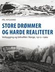"""""""Store drømmer og harde realiteter - veibygging og biltrafikk i Norge, 1912-1960"""" av Pål Nygaard"""