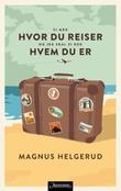 """""""Si meg hvor du reiser og jeg skal si deg hvem du er"""" av Magnus Helgerud"""