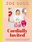 """Cordially Invited - A seasonal guide to hosting any occasion and making a memory out of every day"" av Zoe Sugg"
