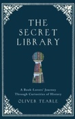 """The secret library a book-lovers' journey through curiosities of history"" av Oliver Tearle"