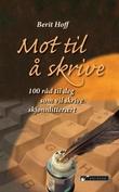 """""""Mot til å skrive - 100 råd til deg som vil skrive skjønnlitterært"""" av Berit Hoff"""
