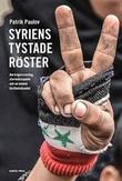 """""""Syriens tystade röster - Om krigets vardag, stormaktsspelet och en svensk bisåndsskandal"""" av Patrik Paulov"""