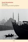 """""""Tre ringer - en beretning om eksil og skjebne"""" av Daniel Mendelsohn"""