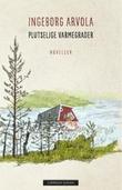 """""""Plutselige varmegrader - noveller"""" av Ingeborg Arvola"""