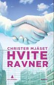 """""""Hvite ravner - roman"""" av Christer Mjåset"""