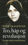 """""""Tro, håp og revolusjon - et møte med en iransk kvinne"""" av Tove Skagestad"""