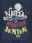 """""""Nattafortellinger for rebelske jenter 100 fortellinger om ekstraordinære kvinner"""" av Elena Favilli"""