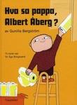 Omslagsbilde av Hva sa pappa, Albert Åberg?