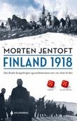 """""""Finland 1918 - den finske borgerkrigen og nordmennene som var vitne til den"""" av Morten Jentoft"""