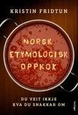 """""""Norsk etymologisk oppkok - du veit ikkje kva du snakkar om"""" av Kristin Fridtun"""