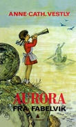 """""""Aurora fra Fabelvik"""" av Anne-Cath. Vestly"""