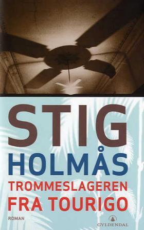 """""""Trommeslageren fra Tourigo - roman"""" av Stig Holmås"""