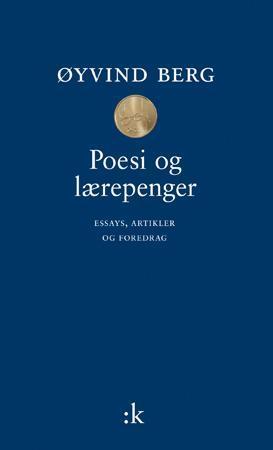 """""""Poesi og lærepenger - essays, artikler og foredrag"""" av Øyvind Berg"""