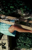 """""""Saken med den tapte tidens innfall - roman"""" av Rune Christiansen"""