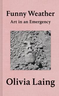 """""""Funny weather - art in an emergency"""" av Olivia Laing"""