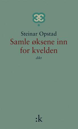 """""""Samle øksene inn for kvelden - dikt"""" av Steinar Opstad"""