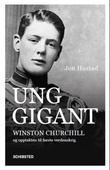"""""""Ung gigant - Winston Churchill og opptakten til første verdenskrig"""" av Jon Hustad"""