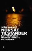 """""""Norske tilstander - bak frontlinjen i Norges tøffeste politidistrikt"""" av Ståle Økland"""