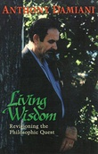 """Living Wisdom: Revisioning of the Philosophic Quest"" av Anthony Damiani"