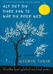 """""""Alt det du bare kan se når du roer ned - hvordan finne sjelefred i en travel verden"""" av Sunim Haemin"""