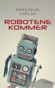 """""""Robotene kommer"""" av Magnus Holm"""